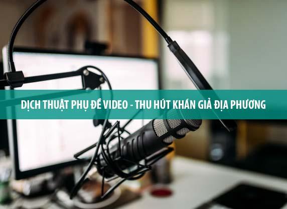 Dịch thuật phụ đề video, chèn subtitle video clip thu hút khán giả địa phương